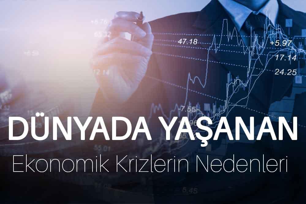 Dünyada Yaşanan Ekonomik Krizlerin Nedenleri ve Etkileri