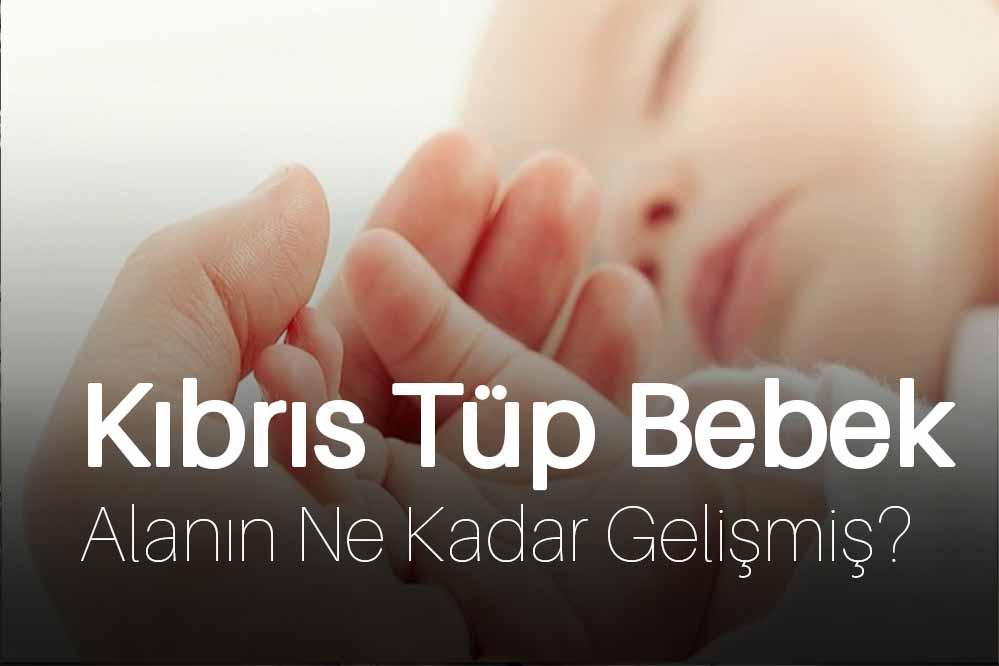 Kıbrıs Tüp Bebek Alanında Ne Kadar Gelişmiş Bir Bölge?