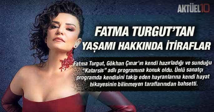 Fatma Turgut'tan yaşamı hakkında itiraflar