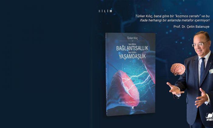 """Prof. Dr. Türker Kılıç'ın Yeni Bilim: Bağlantısallık- Yeni Kültür: Yaşamdaşlık"""" adlı kitabı raflardaki yerini aldı"""